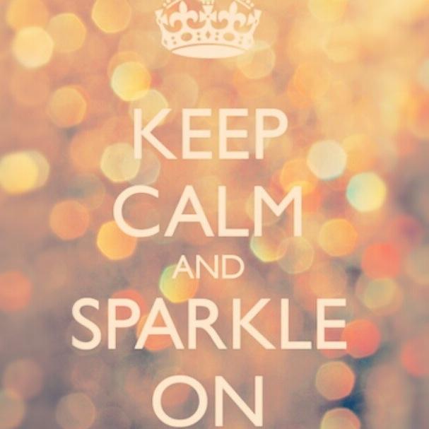 Keep calm and sparkle on!