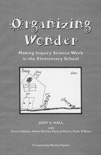 Organizing wonder: making inquiry science work in the elementary