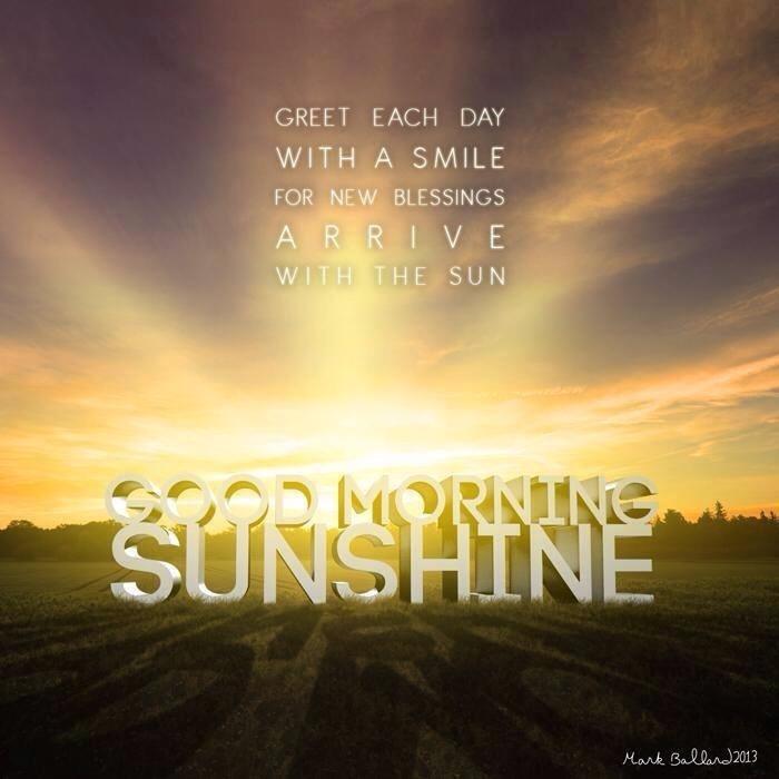 Good Morning Sunshine My Only Sunshine : Good morning my beautiful sunshine wise words pinterest