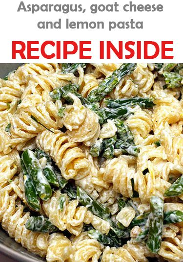 Asparagus, goat cheese and lemon pasta | pasta | Pinterest