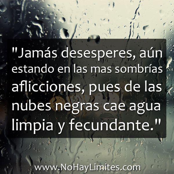 """""""Jamás desesperes, aún estando en las mas sombrías aflicciones, pues de las nubes negras cae agua limpia y fecundante."""" Miguel de Unamuno"""