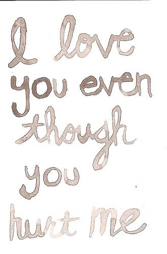 u hurt me but i still love you quotes - photo #29