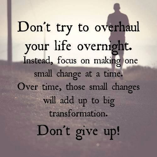 Lifehack - Don't try to overhaul your life overnight  #Change, #GiveUp, #Life