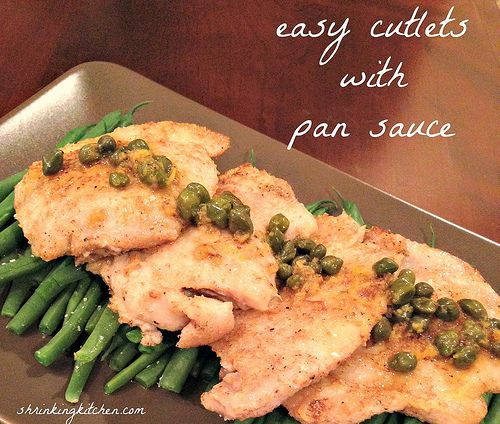 Use our basic recipe for Easy Cutlets in Pan Sauce & get creative! This is an easy weeknight dinner great for entertaining! shrinkingkitchen.com