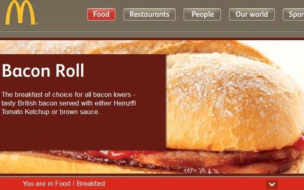 In England you can buy a McDonald's Bacon Roll.