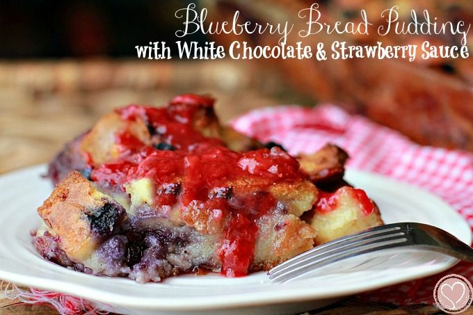 Blueberry Bread Pudding with White Chocolate and Strawberry Sauce ...