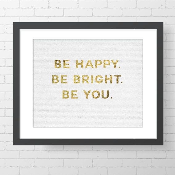 Be Happy. Be Bright. Be You. - with metallic gold lettering    >>>>>>>>>>>>>>>>>>>>>>>>>>>>>>>>>>>>>>>>>>>>>>>>>>>>>>>    INSTANT DOWNLOAD -