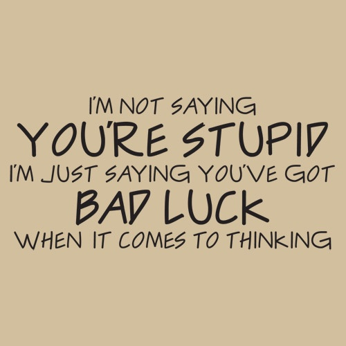 not saying youre stupid... Funny! Funny! Funny! Pinterest