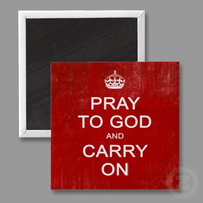 Pray to God (Keep Calm) and Carry On, Keep Calm Parody Christian Fridge Magnet