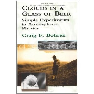 Clouds in a Glass of Beer: Simple Experiments in Atmospheric Physics (Paperback) http://www.amazon.com/dp/0486417387/?tag=dismp4pla-20