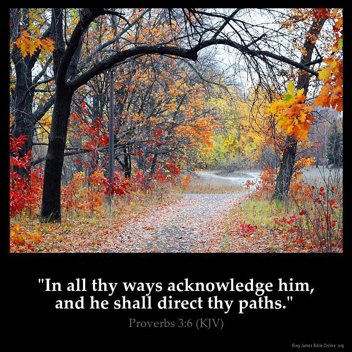 In all thy ways acknowledge Him...  (from King James Bible)