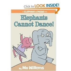 Elephants Cannot Dance! (An Elephant and Piggie Book) -  Mo Willems  Really any of the Elephant and Piggies books