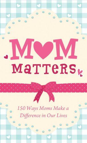 Mom Matters: 150 Ways Moms Make a Difference in Our Lives (VALUE BOOKS) by Anita Higman, http://www.amazon.com/dp/B00705A9KY/ref=cm_sw_r_pi_dp_FPz5sb0H218FG
