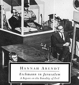 eichmann in jerusalem by hannah arendt essay This free english literature essay on eichmann in jerusalem: a report on the banality of evil is perfect for english literature students to use as an example.