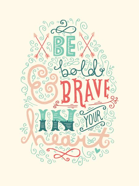 be bold & brave in your heart