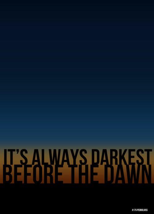 Its Always Darkest Before the Dawn