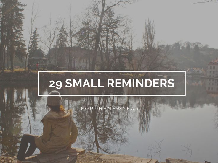 29 Things to Remember for the New Year - small things, but good reminders. This whole blog is great