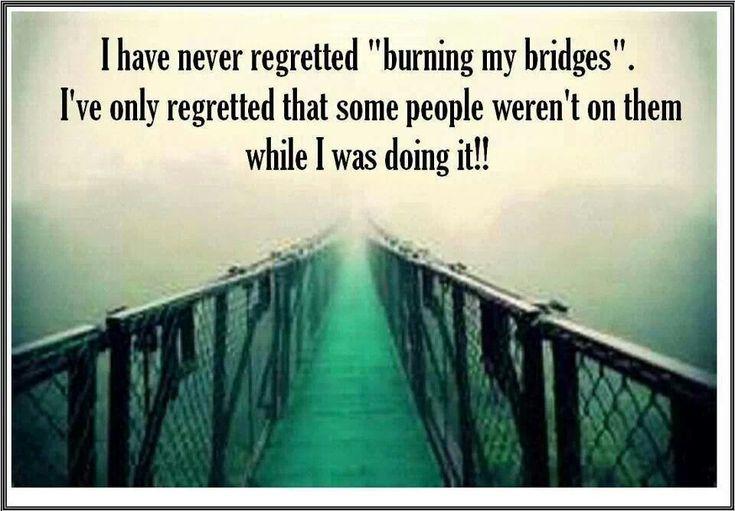 Burning bridges. #quot...