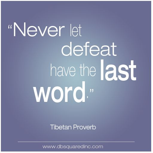 Never let defeat have the last word. | think RIGHT now | Pinterest