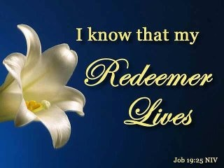 I KNOW THAT MY REDEEMER LIVES.