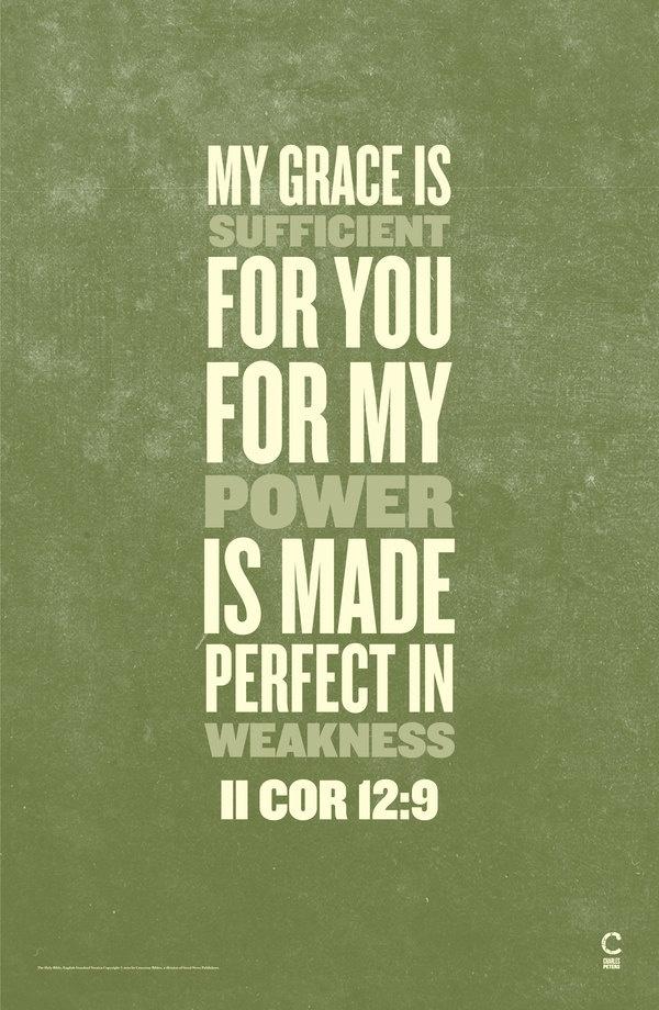 II Cor 12:9 - his grace is so good.