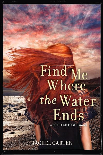 Find Me Where the Water Ends (So Close to You, #3) by Rachel Carter