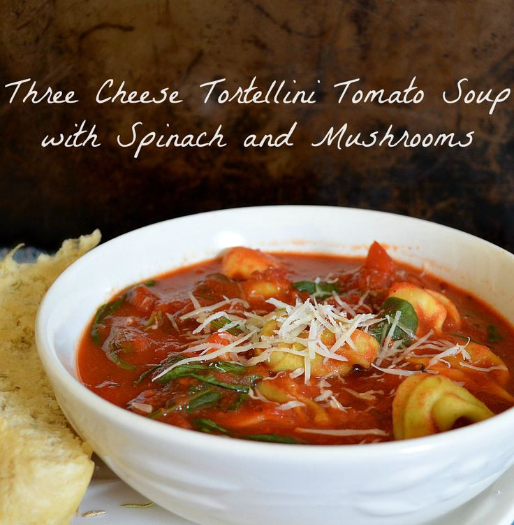 Three Cheese Tortellini Tomato Soup with Spinach and Mushrooms