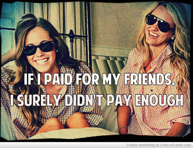 "Dont say you ""pay for friends"" if you are in Greek life because I know my sisters are worth wayyyyy more then what I am paying <3 SLAM"