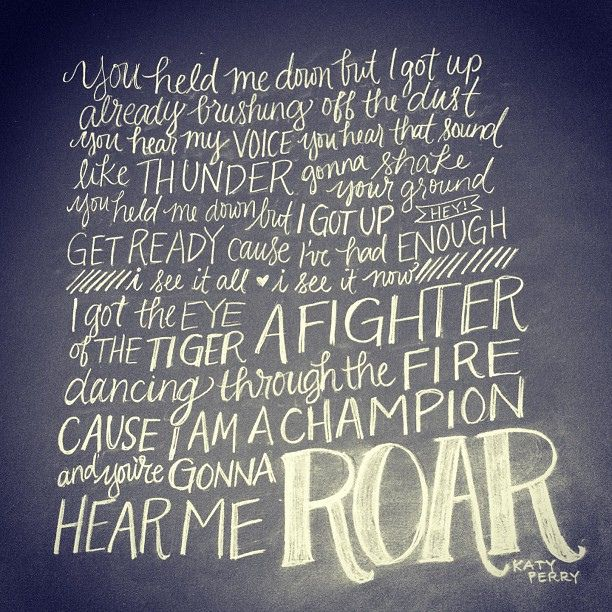 and you're gonna hear me ROAR | Quoting Randomness | Pinterest