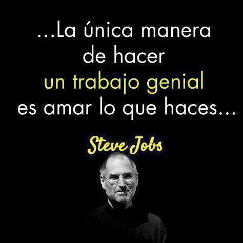 La única manera de hacer un trabajo genial.... de Steve Jobs #citas #frases