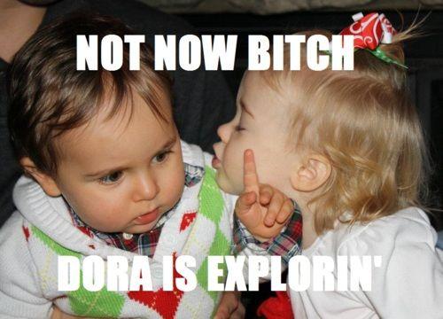 Don't be interruptin Dora