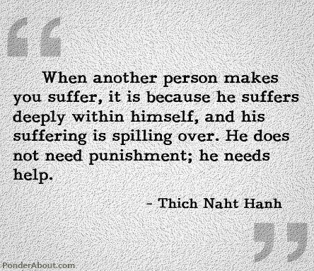 When another person makes you suffer, it is because he suffers deeply within himself