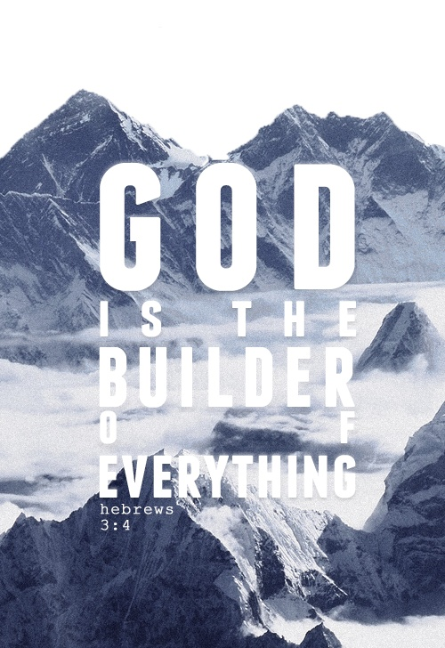 Hebrews 3:4 KJV For every house is built by some man; but he that built all things is God.