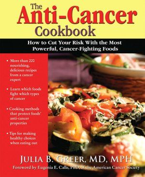 Anti-Cancer Cookbook: How to Cut Your Risk with the Most Powerful, Cancer-Fighting Foods