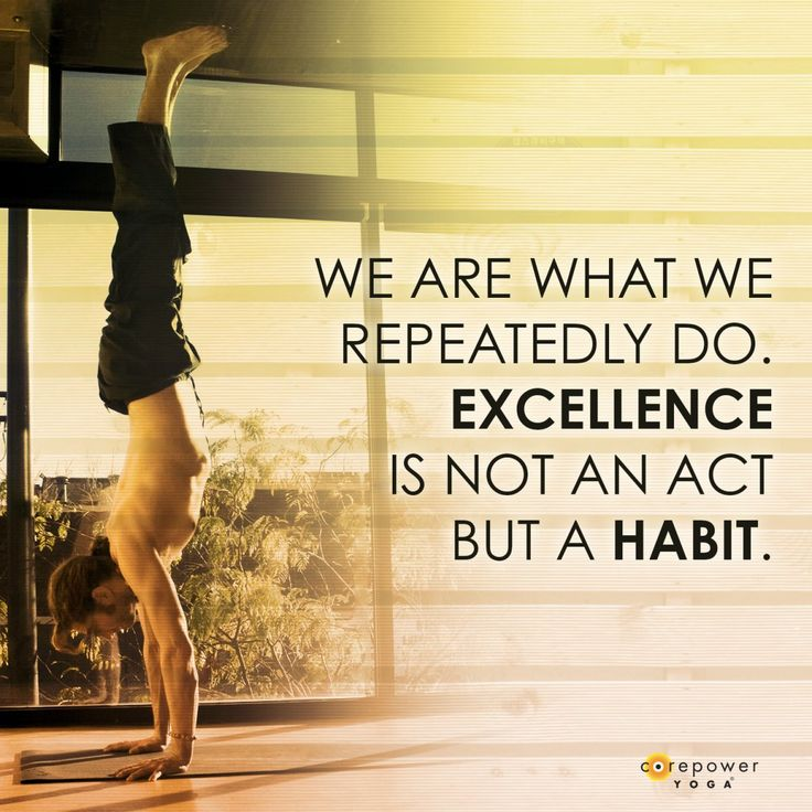 Yoga quote: We are what we repeatedly do. Excellence is not an act, but a habit. #ReadyToSweat
