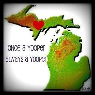 Once a Yooper, Always a Yooper.