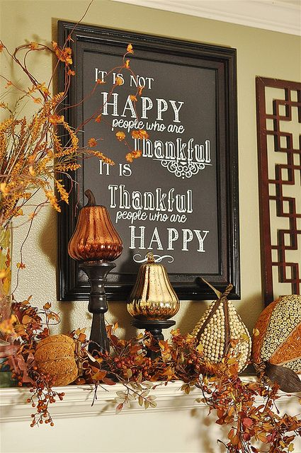 It is not happy people who are thankful, it is thankful people who are happy. Thanksgiving Decor