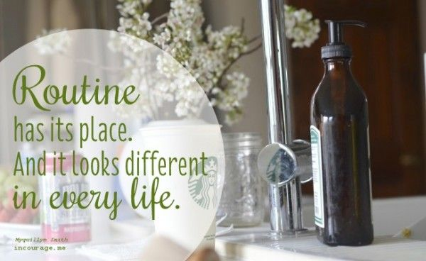 Routine has it's place. And it looks different in every life. www.thenester.com