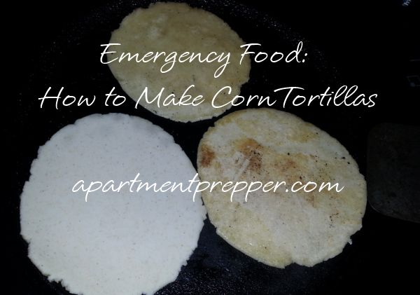 Emergency Food: How to Make Corn Tortillas | Apartment Prepper | # ...
