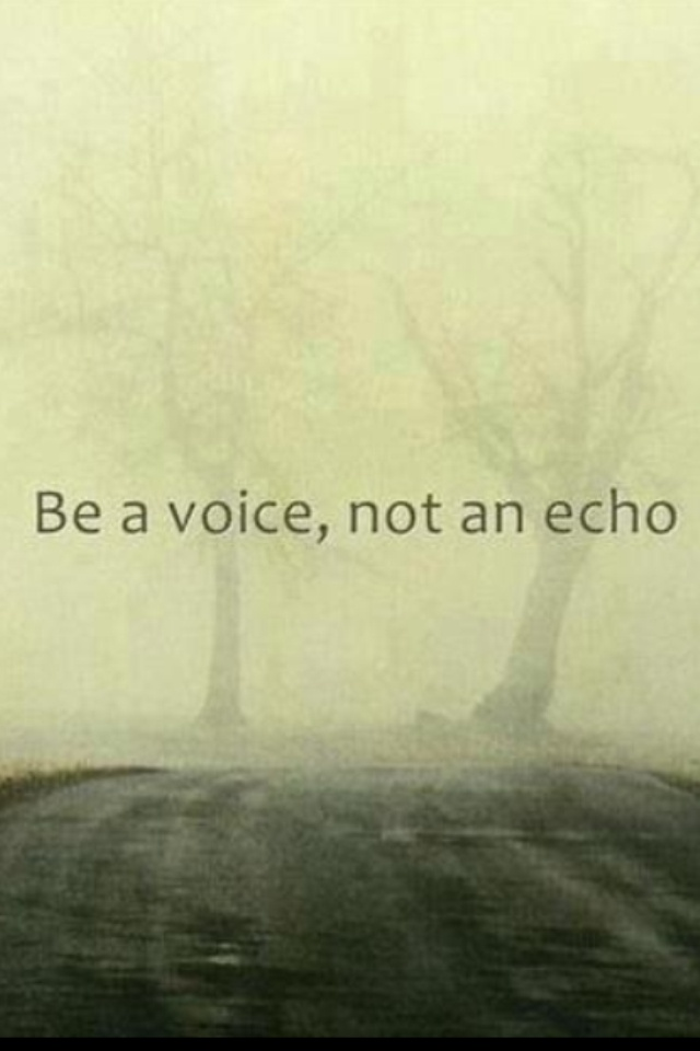 Be a voice, not an echo | words to live by
