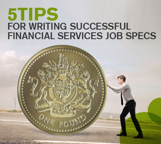 Five Tips for Writing Successful Financial Services Job Specs