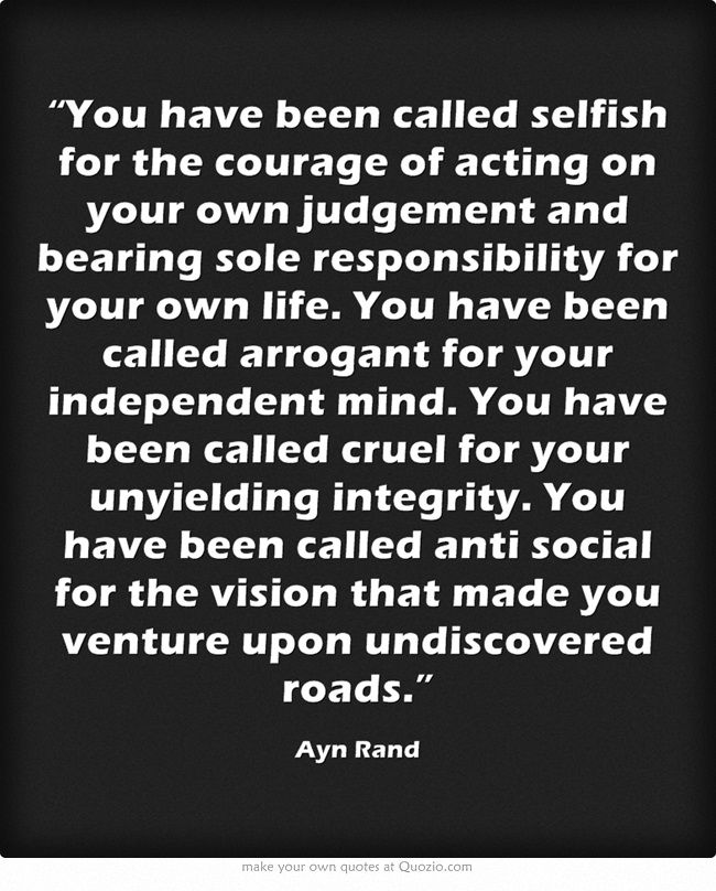 ayn rand self interest The author and philosopher ayn rand also discusses a theory that she called 'rational egoism' she holds that it is both irrational and immoral to act against one's self-interest [9] thus, her view is a conjunction of both rational egoism (in the standard sense) and ethical egoism , because according to objectivist philosophy , egoism cannot.