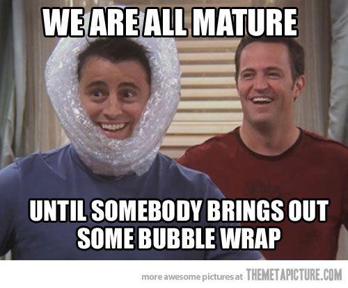 Friends love bubble wrap.
