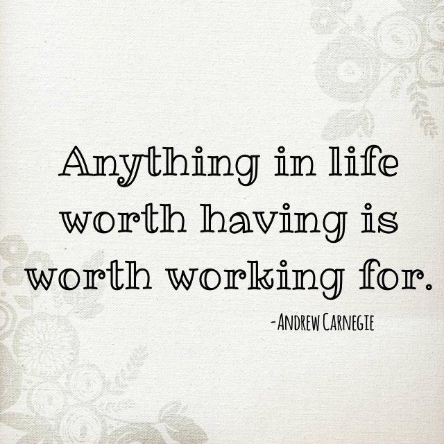 Anything worth having