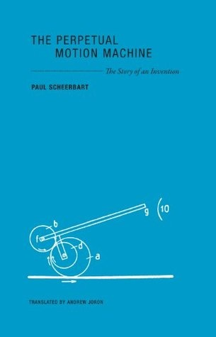 The Perpetual Motion Machine: The Story of an Invention