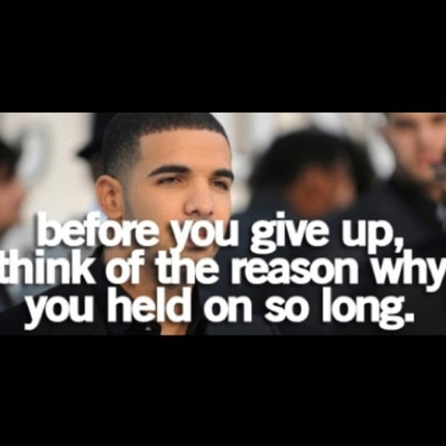 Never give up - I love drizzy drake Drake Quotes About Giving Up