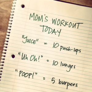 "Mom's Workout | popularpaleo.com   (haha! I should do this with ""Uhoh! No! and Dada!"" )"