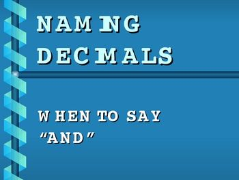 "Naming/Reading Decimals ~This 8 slide powerpoint teaches students how to read decimals, when to say  ""And"" in a number, and teaches them a trick for knowing place value."