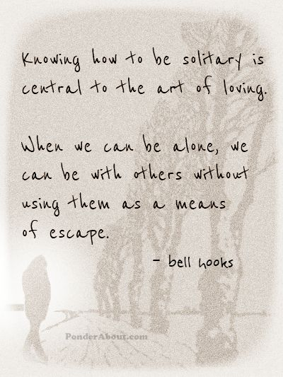 Be comfortable being alone x