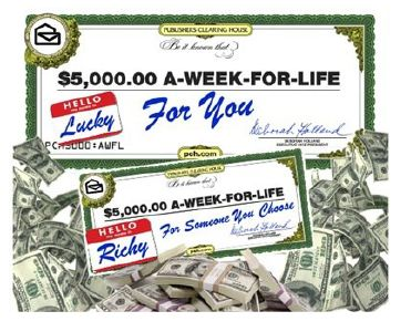 Publishers Clearing House $5,000 a Week For Life - Sure, why not? I'll take it! ;)